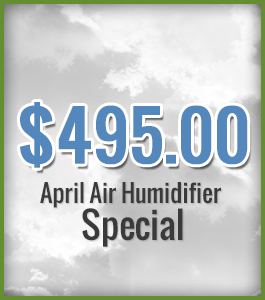 $495.00 - April Air Humidifier Special